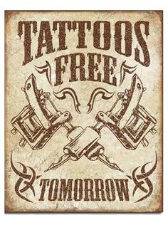 """Tattoos Free Tomorrow"" Metal Sign 