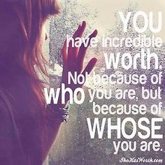 You have incredible worth...