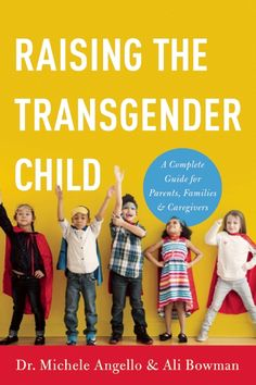 New book coming November 2016! Raising the Transgender Child is a complete, compassionate guide