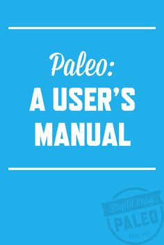 If you're new to paleo, I've got the ultimate user's manual for getting started on the journey to better health by making choices there are right for you. Paleo Recipes, Real Food Recipes, Real Foods, Stupid Easy Paleo, Paleo For Beginners, Paleo Meal Prep, Baking Basics, Paleo Life, Day Plan
