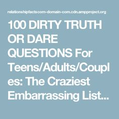 100 DIRTY TRUTH OR DARE QUESTIONS For Teens/Adults/Couples: The Craziest Embarrassing List over Text!