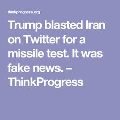 Trump blasted Iran on Twitter for a missile test. It was fake news. – ThinkProgress