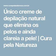 Único creme de depilação natural que elimina os pelos e ainda clareia a pele! | Cura pela Natureza