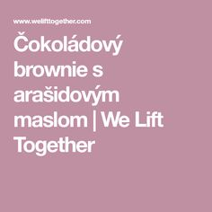 Čokoládový brownie s arašidovým maslom | We Lift Together