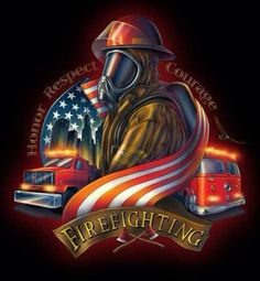 United States Firefighters ~ Honor, Respect, Courage