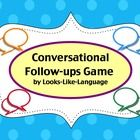 Conversational Follow-Ups Game- help your students increase appropriate responses in conversation using skills for perspective taking, clarification, complimenting and more! $