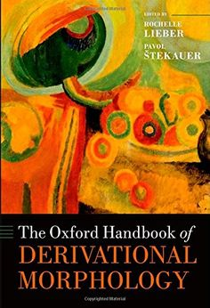 The Oxford handbook of derivational morphology / edited by Rochelle Lieber and Pavol Štekauer - Oxford : Oxford University Press, 2014