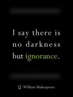 """""""I say there is no darkness but ignorance.""""    #quote from Twelfth Night    #ShakespeareSunday     http://www.klloveley.com/2017/03/05/shakespearesunday-twelfth-night/"""