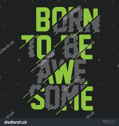 Expression: born to be awesome typography, tee shirt graphics, vectors