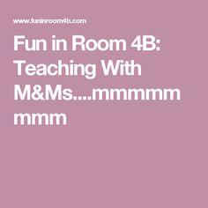 Fun in Room 4B: Teaching With M&Ms....mmmmmmmm