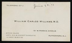 William Carlos Williams, M.D. - Business Card via Flavorwire: http://www.flavorwire.com/364847/the-fascinating-business-cards-of-20-famous-people/12