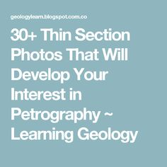 30+ Thin Section Photos That Will Develop Your Interest in Petrography ~ Learning Geology