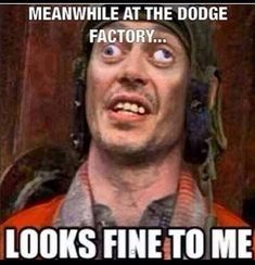 Meanwhile at the dodge factory