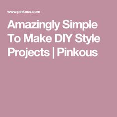 Amazingly Simple To Make DIY Style Projects   Pinkous