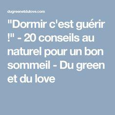 """""""Dormir c'est guérir !"""" - 20 conseils au naturel pour un bon sommeil - Du green et du love"""