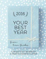Your Best Year 2016: Productivity Workbook and Creative Business Planner by Lisa Jacobs on Marketing Creativity