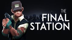 The Final Station: #1 Первый взгляд # Обзор # Прохождение # gameplay #HD