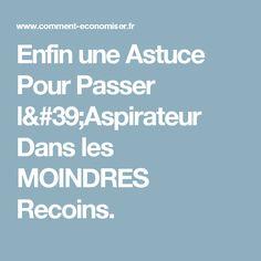 Enfin une Astuce Pour Passer l'Aspirateur Dans les MOINDRES Recoins.