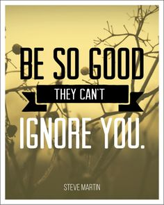 be so good they can't ignore you. #quote #quotes #quotation #quotations #quoteoftheyday #words #wisdom #wordsofwisdom #good