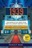 1939: The Making of Six Great Films from Hollywood's Greatest Year