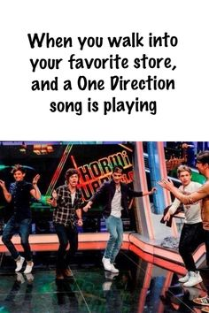 No y'all, this happened to me and friends the other day!!! We were walking around and we noticed one of the stores was playing 1D so we walked in had a dance party and then left!(: