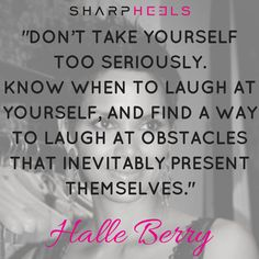 "Happy Bday Halle Berry ! ""Don't take yourself too seriously..."" #Laugh #Life #SharpHeels"