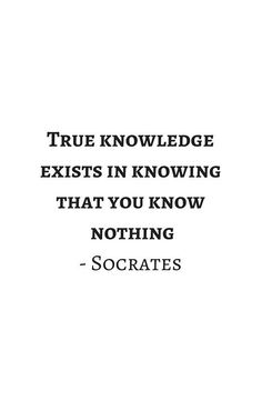quote Deep Feelings Greek, Greek Philosophy Quotes Socrates True knowledge exists in knowing that you know nothing' Framed Print by IdeasForArtists quote New Quotes, Wisdom Quotes, Happy Quotes, True Quotes, Words Quotes, Inspirational Quotes, Plato Quotes, Exist Quotes, Quotes To Live By Wise
