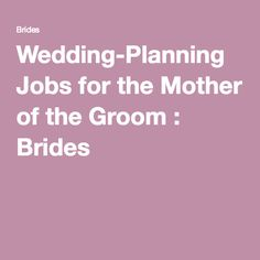 Wedding-Planning Jobs for the Mother of the Groom : Brides