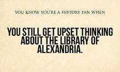 Not so much a history fan but more just a fan of stories.