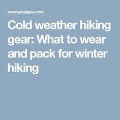 Cold weather hiking gear: What to wear and pack for winter hiking