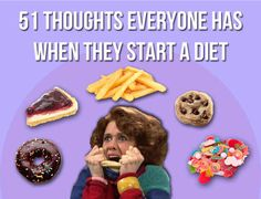 51 Thoughts Everyone Has When They Start A Diet. This is on point!!!!