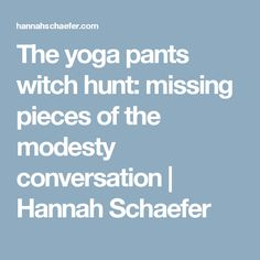 The yoga pants witch hunt: missing pieces of the modesty conversation | Hannah Schaefer