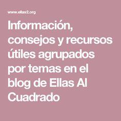 Información, consejos y recursos útiles agrupados por temas en el blog de Ellas Al Cuadrado Blog, Success Story, Tips, Blogging