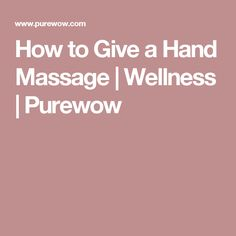 How to Give a Hand Massage | Wellness | Purewow