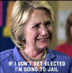 Why she's working so hard to rig the election! But let's face it, it's where you belong.