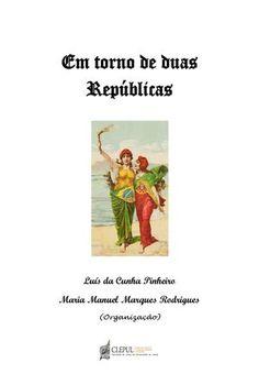 Em torno de duas Repúblicas 15 de novembro de 1889 - 5 de outubro de 1910