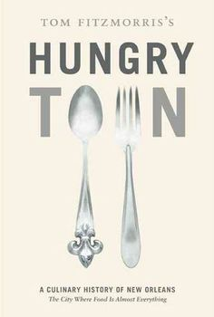 Tom Fitzmorris's Hungry Town- A culinary history of New Orleans.
