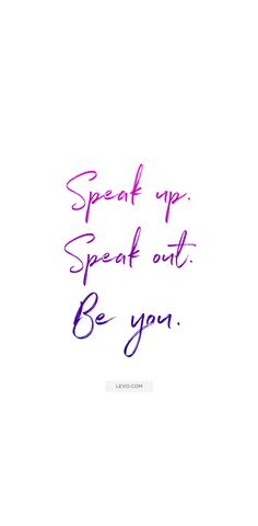 Speak up. Speak out. Be you. quotes from the Levo League community #levoinspired