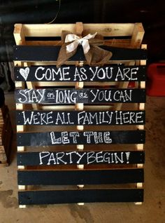 Chalk sign for engagement party @Matty Chuah red stitch Orvig Do you have any more pallets?!