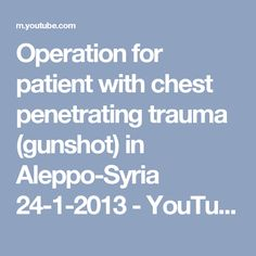 Operation for patient with chest penetrating trauma (gunshot) in Aleppo-Syria 24-1-2013 - YouTube