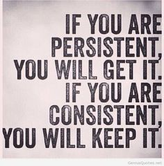 """In Yoga: """"to attain is easy; to MAINtain is difficult"""". Persistence AND consistency are needed!"""
