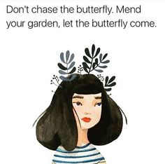 Don't chase the butterfly mend your garden and let the butterfly come self love love flow