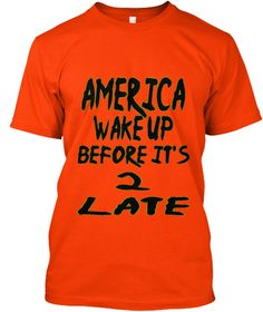 America Wake Up Before It's 2 Late Orange T-Shirt Front