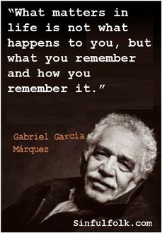 """What matters in life""... Gabriel Garcia Marquez -- RIP 1927-2014"
