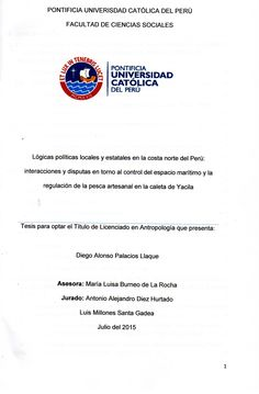 Lógicas políticas locales y estatales en la costa norte del Perú: interacciones y disputas en torno al control del espacio marítimo y la regulación de la pesca artesanal en la caleta de Yacila/ Diego Alonso Palacios Llaque. (2015) / HD 9464.P3 P19