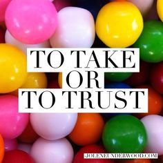 To take or to trust {High Calling: Clear Conscience}   Do I believe that God is really who He says He is? Do I believe His ways are better than my ways?2 Will I believe His will over my own and trust the outcome to Him?