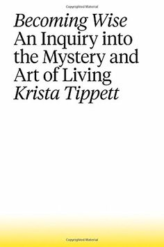 Becoming Wise: An Inquiry into the Mystery and Art of Living by Krista Tippett http://www.amazon.com/dp/1594206805/ref=cm_sw_r_pi_dp_xj9.wb0MNZBV4