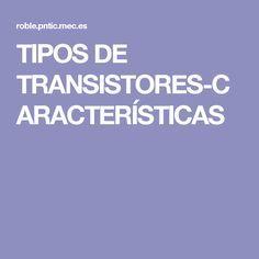 TIPOS DE TRANSISTORES-CARACTERÍSTICAS