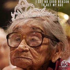 I see no good reason to act my age.. WILD WOMAN SISTERHOODॐ #WildWomanSisterhood #repinned #ageingabundantly #wildwomanmedicine #freedom #EmbodyYourWildNature