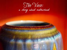 The Vase: a story about motherhood by Michelle Lewsen of They Call Me Mummy @BonbonBreak